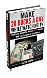 img - for Make 20 Bucks a Day While Watching TV: The Proven Method for Making $600+ Monthly With Your Computer or Smartphone book / textbook / text book