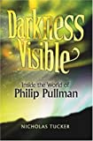 img - for Darkness Visible: Inside the World of Philip Pullman book / textbook / text book
