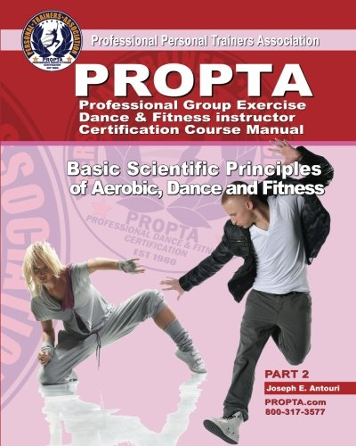 Professional Group Exercise / Dance & Fitness Instructor Certification Course Manual: Basic Scientific Principles of