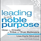 Leading with Noble Purpose: How to Create a Tribe of True Believers Hörbuch von Lisa Earle McLeod Gesprochen von: Hillary Huber