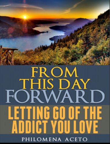 Philomena Aceto - From This Day Forward: Letting Go of The Addict You Love (English Edition)