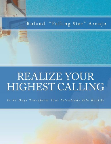 Realize Your Highest Calling: In 91 Days Transform Your Intentions into Reality