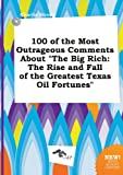 img - for 100 of the Most Outrageous Comments about the Big Rich: The Rise and Fall of the Greatest Texas Oil Fortunes book / textbook / text book