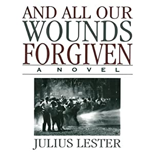 And All Our Wounds Forgiven: A Novel | [Julius Lester]