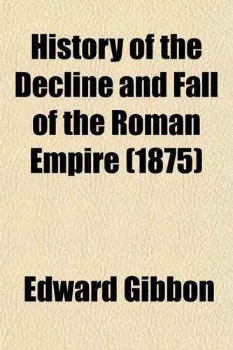 History of the Decline and Fall of the Roman Empire (1875)