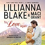 To Love Again: Forty and Free, Book 1   Lillianna Blake,Maci Grant