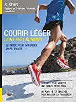 Courir l�ger: Light feet running. Le guide pour optimiser votre foul�e
