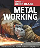 img - for Metal Working: Real World Know-How You Wish You Learned in High School (Back to Shop Class) book / textbook / text book