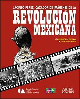 Jacinto Perez, cazador de imagenes de la revolucion mexicana / Jacinto