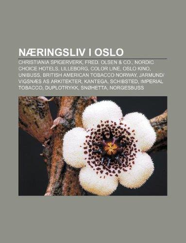 Næringsliv i Oslo: Christiania Spigerverk, Fred. Olsen & Co., Nordic Choice Hotels, Lilleborg, Color Line, Oslo Kino, UniBuss (Norwegian Edition)