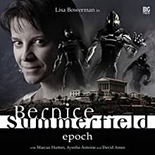 Bernice Summerfield - Epoch (       UNABRIDGED) by Mark Wright, Jacqueline Rayner, Tony Lee, Scott Handcock Narrated by Lisa Bowerman, Ayesha Antoine, Marcus Hutton, David Ames