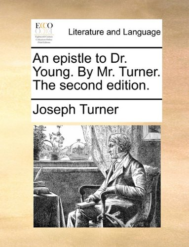 An epistle to Dr. Young. By Mr. Turner. The second edition.