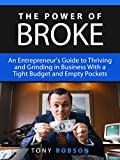 The Power of Broke: An Entrepreneur's Guide to Thriving and Grinding in Business With a Tight Budget and Empty Pockets (The Power of Broke, Daymond John, Shark Tank)