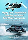 George W. Green Flying Cars, Amphibious Vehicles and Other Dual Mode Transports: An Illustrated Worldwide History
