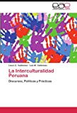 La Interculturalidad Peruana: Discursos, Polticas y Prcticas (M)