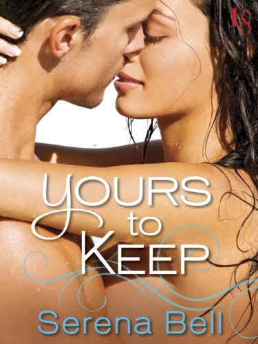 Yours to Keep: A Loveswept Contemporary Romance by Serena Bell