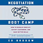 Negotiation Boot Camp: How to Resolve Conflict, Satisfy Customers, and Make Better Deals | Ed Brodow