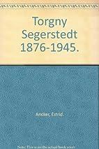 Torgny Segerstedt 1876-1945. by Estrid…