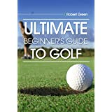 ULTIMATE Guide to Golf for Beginnersby Robert Green
