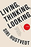 Living, Thinking, Looking: Essays (1250009529) by Hustvedt, Siri