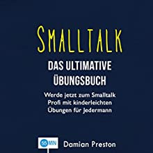 Smalltalk - Das ultimative Übungsbuch: Werde jetzt zum Smalltalk Profi mit kinderleichten Übungen für Jedermann Hörbuch von Damian Preston Gesprochen von: Tommy Koberger