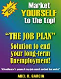 """Market Yourself to the Top"" ""THE JOB PLAN""  Solution to end your long-term Unemployment!"" (Market 2 Top Series Book 3)"