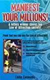Manifest Your Millions: A Lottery Winner Shares his Law of Attraction Secrets (Manifest Your Millions! Book 1) (English Edition)