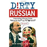 "Dirty Russian: Everyday Slang from ""What's Up?"" to ""F*%# Off!""by Erin Coyne"