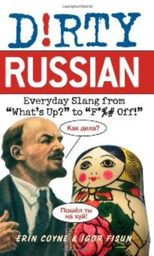 "Amazon.com: Dirty Russian: Everyday Slang from ""What's Up?"" to ""F*%# Off!"" (Dirty Everyday Slang) (9781569757062): Erin Coyne, Igor Fisun: Books"
