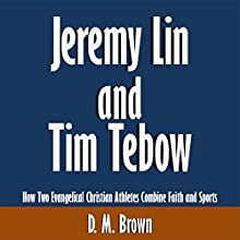 Jeremy Lin and Tim Tebow: How Two Evangelical Christian Athletes Combine Faith and Sports [Article] (       UNABRIDGED) by D. M. Brown Narrated by Scott Clem