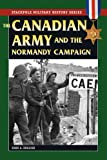 Canadian Army & Normandy Campaign, The (Stackpole Military History Series)