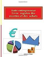 Auto entrepreneur : livre / registre recettes & achats