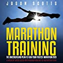 Marathon Training: The Underground Plan to Run Your Fastest Marathon Ever: A Week by Week Guide with Marathon Diet & Nutrition Plan (       UNABRIDGED) by Scotts Jason Narrated by Chris Brinkley