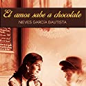 El amor sabe a chocolate [Love Tastes Like Chocolate] Audiobook by Nieves Garcia Bautista Narrated by Eva Maria Bau