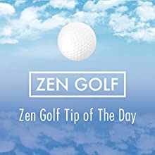 Zen Golf Tip of the Day Miscellaneous Auteur(s) : Dr. Joseph Parent Narrateur(s) : Kristin Kalbi