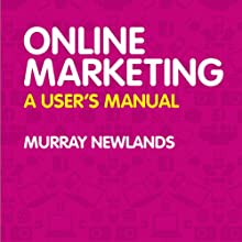 Online Marketing: A User's Manual (       UNABRIDGED) by Murray Newlands Narrated by Ben Carter