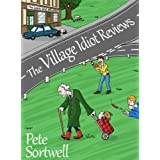 The Village Idiot Reviews (A Laugh Out Loud Comedy)by Pete Sortwell