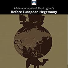 A Macat Analysis of Janet L. Abu-Lughod's Before European Hegemony: The World-System A.D. 1250-1350 Audiobook by William R. Day Jr. Narrated by  Macat.com