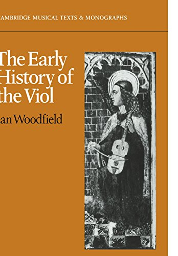 The Early History of the Viol (Cambridge Musical Texts and Monographs)