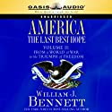 America: The Last Best Hope Volume 2: From a World at War to the Triumph of Freedom (       UNABRIDGED) by William J. Bennett Narrated by Jon Gauger