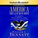 America: The Last Best Hope Volume 2: From a World at War to the Triumph of Freedom | William J. Bennett