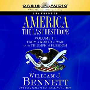 America: The Last Best Hope Volume 2: From a World at War to the Triumph of Freedom | [William J. Bennett]