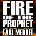 Fire of the Prophet: A Beck Casey Thriller, Book 2 (       UNABRIDGED) by Earl Merkel Narrated by Christian Rummel