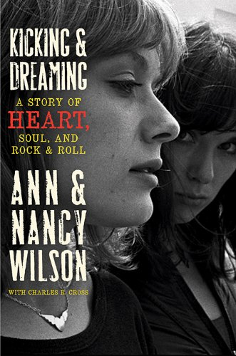 Save 80% on a quintessential rock story, finally from a female perspective – Kicking & Dreaming: A Story of Heart, Soul & Rock n Roll By Ann Wilson and Nancy Wilson