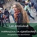Wahnsinn in Gesellschaft - Ausgesprochene Geschichten Hörbuch von Lea Streisand Gesprochen von: Lea Streisand