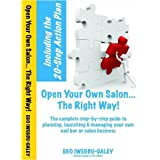Open Your Own Salon... The Right Way!: A step-by-step guide to planning, launching &managing; your own salon or nail bar business