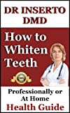 How To Whiten Teeth: Dr. Inserto Shares The Best Natural and Professional Teeth Whitening Methods