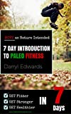 img - for 7 Day Introduction to Paleo Fitness: Get Fitter, Get Stronger and Get Healthier in Seven Days. Move as Nature Intended. book / textbook / text book