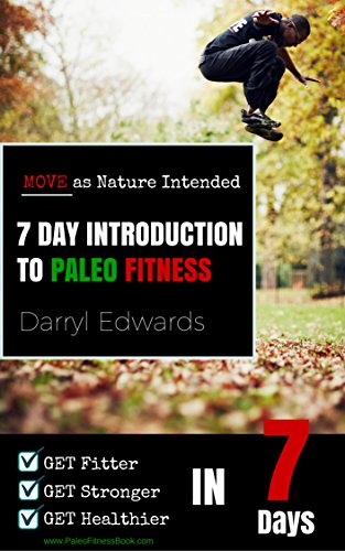 7 Day Introduction to Paleo Fitness: Get Fitter, Get Stronger and Get Healthier in Seven Days. Move as Nature Intended.