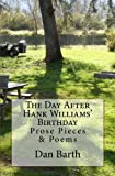 The Day After Hank Williams Birthday: Prose Pieces and Poems